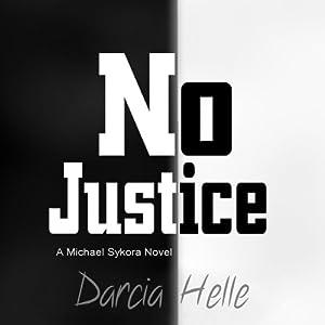 No Justice: Michael Sykora, Book 1 | [Darcia Helle]
