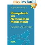 Übungsbuch zur Numerischen Mathematik.: Typische Aufgaben mit ausgearbeiteten Lösungen zur Numerik und zum Wissenschaftlichen...