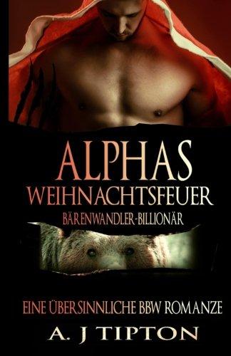 Alphas Weihnachtsfeuer: Eine Übersinnliche BBW-Romanze (Bärenwandler-Billionär)