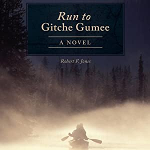 Run to Gitche Gumee: A Novel | [Robert F. Jones]