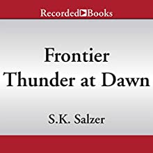 Frontier Thunder at Dawn (       UNABRIDGED) by S. K. Salzer Narrated by James Jenner
