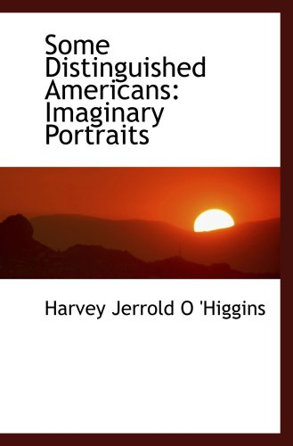 Some Distinguished Americans: Imaginary Portraits