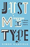 Just My Type: A Book About Fonts by Garfield, Simon 1st (first) Edition (2010)