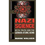 [( Nazi Science: Myth, Truth, and the German Atomic Bomb )] [by: Mark Walker] [Jan-2002]