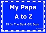 img - for My Papa A to Z Fill In The Blank Gift Book (A to Z Gift Books) (Volume 28) book / textbook / text book
