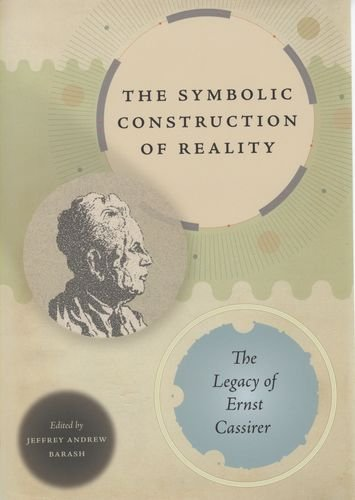 The Symbolic Construction of Reality: The Legacy of Ernst Cassirer (Studies in German-Jewish Cultural History and Litera