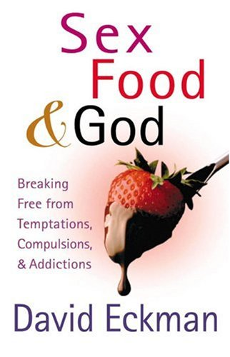 Sex, Food, and God: Breaking Free from Temptations, Compulsions, and Addictions