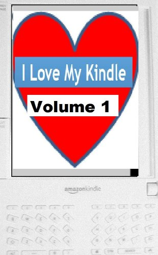 The Collected I Love My Kindle Blog Volume 1