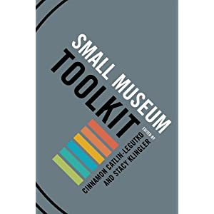 The Small Museum Toolkit (American Association for State and Local History)
