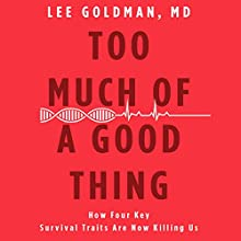 Too Much of a Good Thing: How Four Key Survival Traits Are Now Killing Us Audiobook by Lee Goldman Narrated by Dan Woren