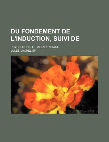 Du Fondement de L'induction, Suivi De; Psycholohie et Métaphysique