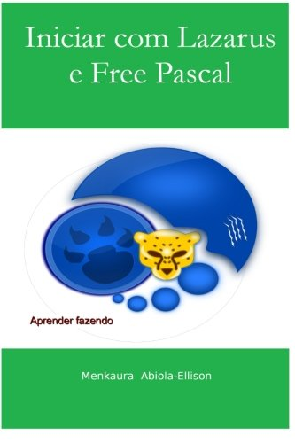 Iniciar com Lazarus e Free Pascal: A iniciantes e intermediário <a href=