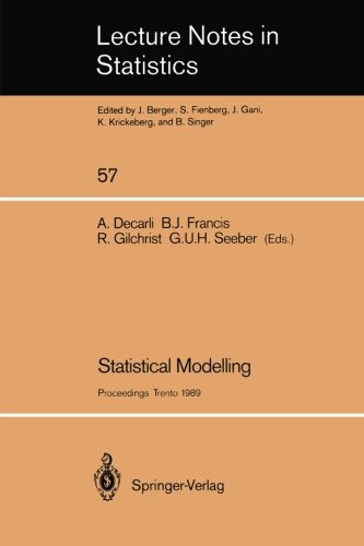 Statistical Modelling: Proceedings Of Glim 89 And The 4Th International Workshop On Statistical Modelling Held In Trento, Italy, July 17-21, 1989 (Lecture Notes In Statistics) (V. 57)