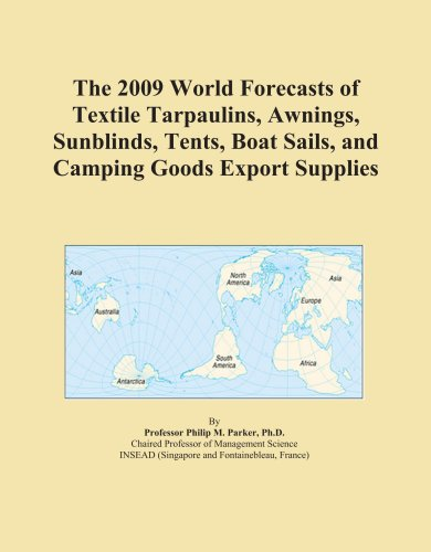 The 2009 World Forecasts of Textile Tarpaulins, Awnings, Sunblinds, Tents, Boat Sails, and Camping Goods Export Supplies