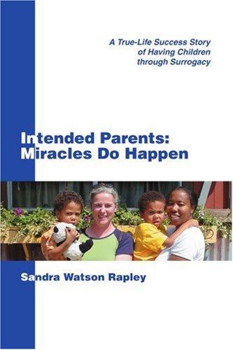 Beabsichtigte Eltern: Wunder: einer wahren Erfolgsgeschichte der Kinder durch Leihmutterschaft