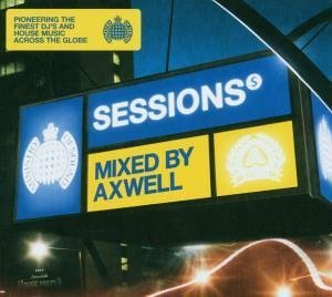 Axwell - Sessions - Axwell: Mixed By Axwell - Lyrics2You