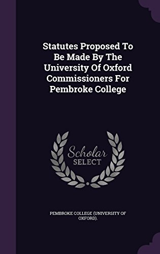 Statutes Proposed To Be Made By The University Of Oxford Commissioners For Pembroke College