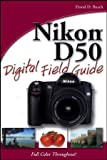 Nikon D50 Digital Field Guide (0471787469) by Busch, David D.