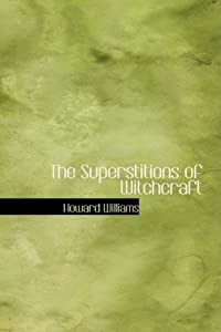 The Superstitions of Witchcraft from BiblioLife