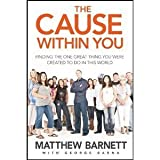 Matthew Barnett,George Barna'sThe Cause within You: Finding the One Great Thing You Were Created to Do in This World [Hardcover](2011)