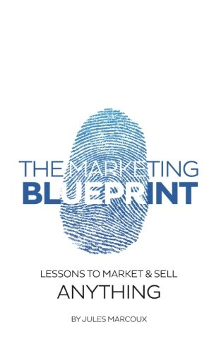 The Marketing Blueprint: Lessons to Market & Sell Anything, by Jules Marcoux