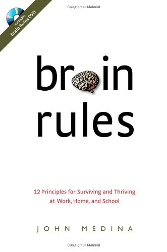 Brain Rules: 12 Principles for Surviving and Thriving at...
