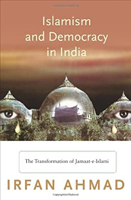 Islamism and Democracy in India: The Transformation of Jamaat-e-Islami (Princeton Studies in Muslim Politics)