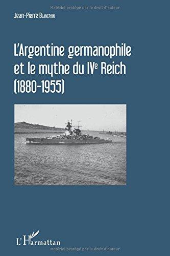 largentine-germanophile-et-le-mythe-du-ive-reich-1880-1955-french-edition