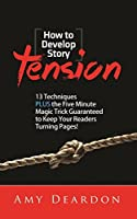 HOW TO DEVELOP STORY TENSION: 13 Techniques plus the Five Minute Magic Trick Guaranteed to Keep Your Readers Turning Pages (Great Ways to Write Your Novel) (English Edition)
