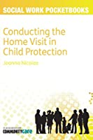 Conducting The Home Visit In Child Protection (Social Work Pocketbooks)