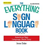 img - for [(The Everything Sign Language Book: American Sign Language Made Easy)] [Author: Irene Duke] published on (April, 2009) book / textbook / text book