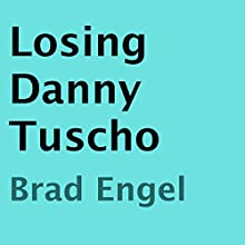Losing Danny Tuscho (       UNABRIDGED) by Brad Engel Narrated by Nick J. Russo