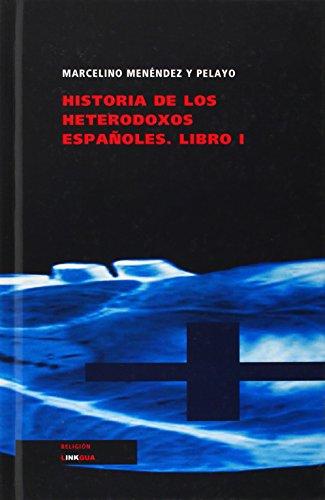Historia de los heterodoxos espa oles. Libro I (Religi n) (Spanish Edition)