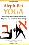 Aleph Bet Yoga: Embodying the Hebrew Letters for Physical and Spiritual Well-Being