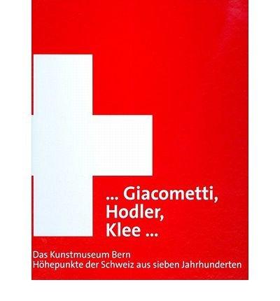 giacometti-hodler-klee-das-kunstmuseum-bern-hohepunkte-der-schweiz-aus-sieben-jahrhunderten-hardback