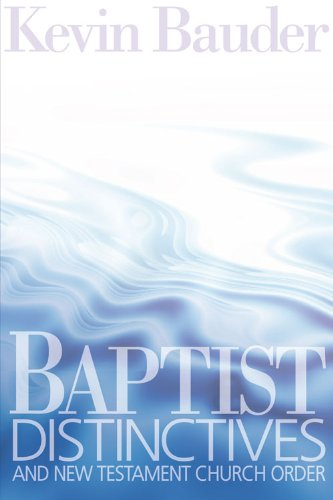 Baptist Distinctives and New Testament Church Order, Kevin Bauder