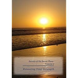 Secrets of the Secret Place: Volume 2 - Renewing Your Strength