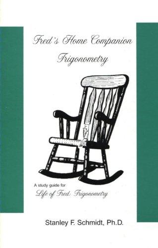 Fred's Home Companion Trigonometry A Study Guide for Life of Fred: Trigonometry