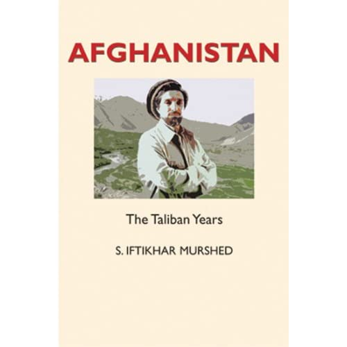 Afghanistan: The Taliban Years S. Iftikhar Murshed