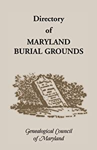 Directory of Maryland's Burial Grounds Genealogical Council of Maryland
