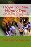 img - for Catherine Ann Garvin: Hope for the Honey Bee : How to Grow a Year-Round Bee Garden in 10 Easy Steps (Paperback); 2013 Edition book / textbook / text book