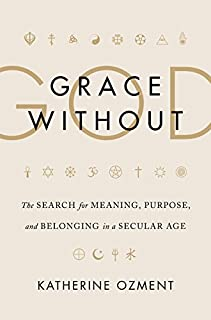Book Cover: Grace Without God: The Search for Meaning, Purpose, and Belonging in a Secular Age