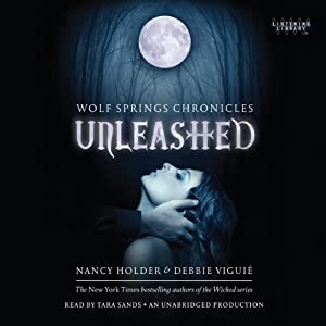 Unleashed: Wolf Spring Chronicles | [Nancy Holder, Debbie Viguie]
