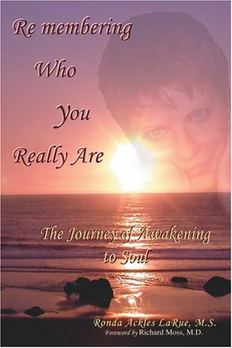 Remembering Who You Really Are: The Journey of Awakening to Soul