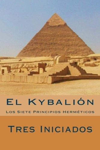 El Kybalion : Los Siete Principios Hermeticos [Iniciados, Tres] (Tapa Blanda)