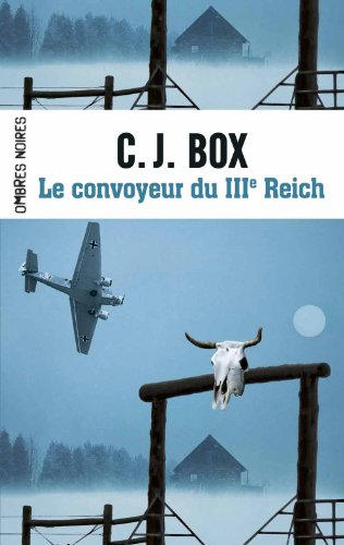 C.J. Box - Le convoyeur du IIIe Reich (Ombres noires)