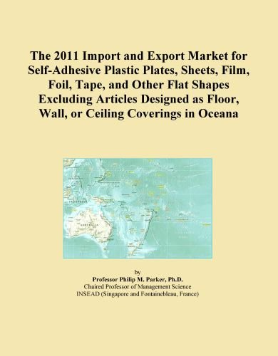 The 2011 Import and Export Market for Self-Adhesive Plastic Plates, Sheets, Film, Foil, Tape, and Other Flat Shapes Excluding Articles Designed as Floor, Wall, or Ceiling Coverings in Oceana