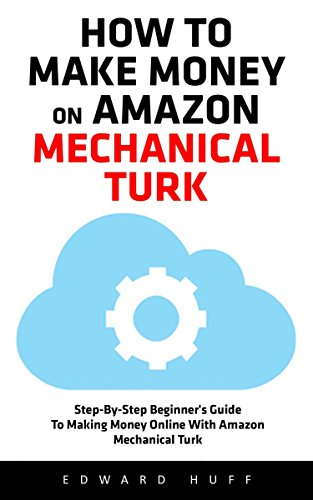 How To Make Money On Amazon Mechanical Turk: Step-By-Step Beginner's Guide To Making Money Online With Amazon Mechanical Turk! (Amazon Mechanical Turk, ... Online, Mechanical Turk For Beginners) (Mechanical Turk Service compare prices)