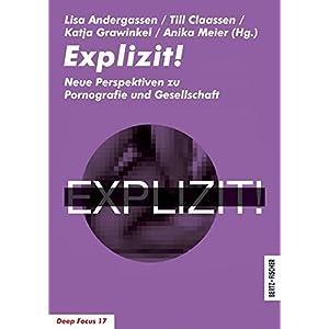 Explizit!: Neue Perspektiven zu Pornografie und Gesellschaft (Deep Focus)