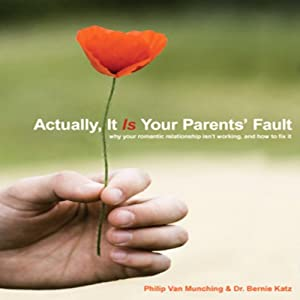 Actually, It Is Your Parents' Fault | [Philip Van Munching, Dr. Bernie Katz]
